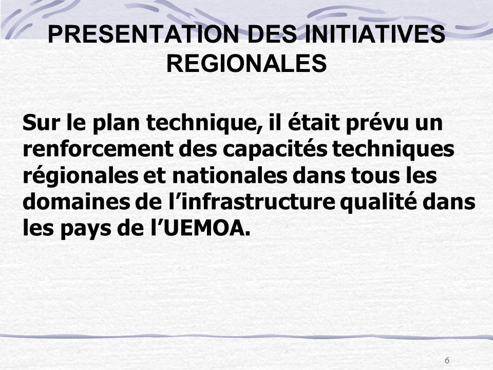 6 PRESENTATION DES INITIATIVES REGIONALES Sur le plan technique, il était prévu un renforcement des capacités techniques régionales et nationales dans