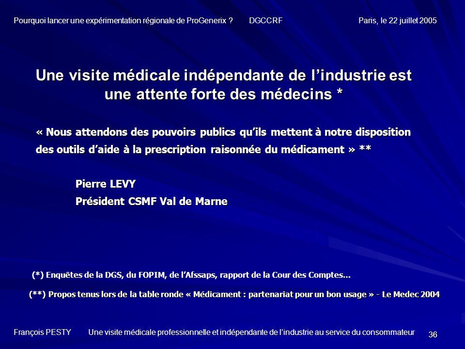 36 Une visite médicale indépendante de lindustrie est une attente forte des médecins * « Nous attendons des pouvoirs publics quils mettent à notre dis