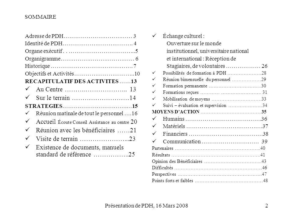 Présentation de PDH, 16 Mars 20082 SOMMAIRE Adresse de PDH……………………………… 3 Identité de PDH………………………………. 4 Organe exécutif.. ……………………………..5 Organigramme…