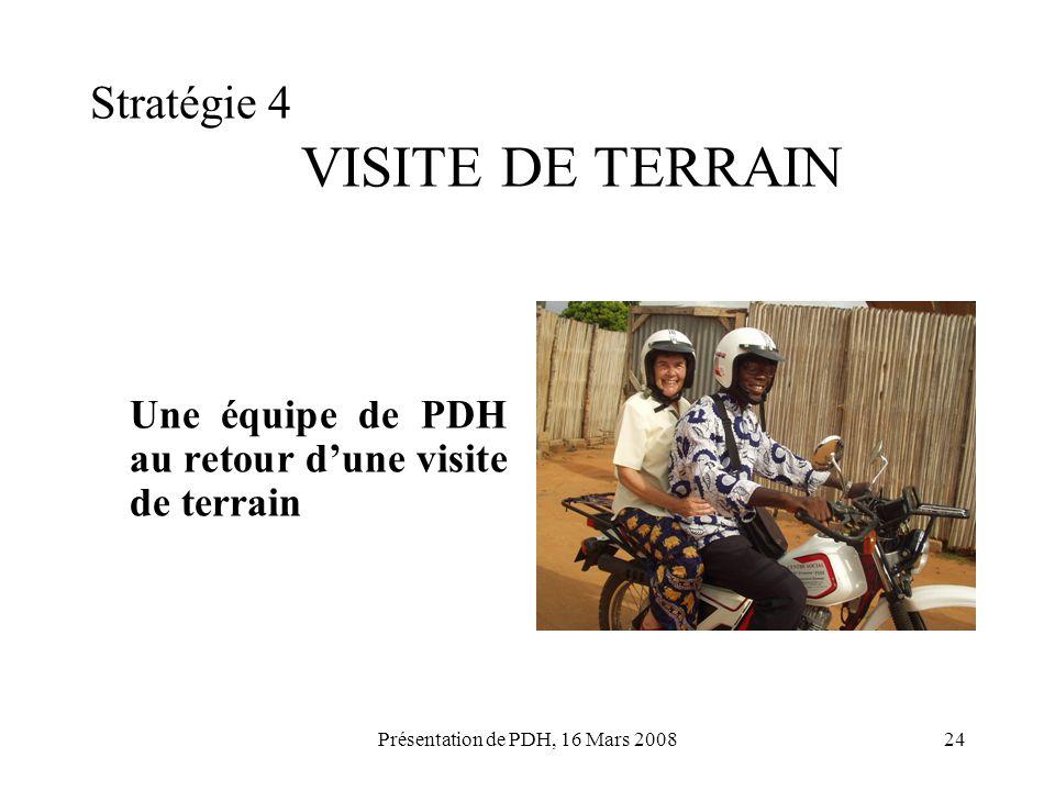 Présentation de PDH, 16 Mars 200824 Stratégie 4 VISITE DE TERRAIN Une équipe de PDH au retour dune visite de terrain