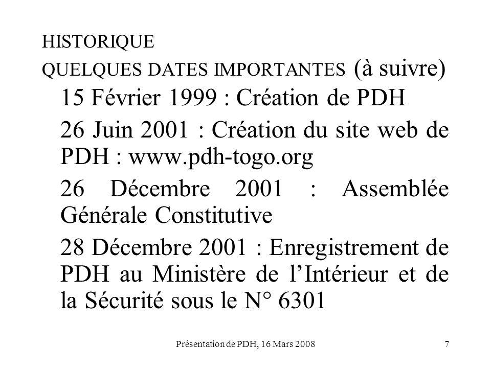 Présentation de PDH, 16 Mars 20087 HISTORIQUE QUELQUES DATES IMPORTANTES (à suivre) 15 Février 1999 : Création de PDH 26 Juin 2001 : Création du site