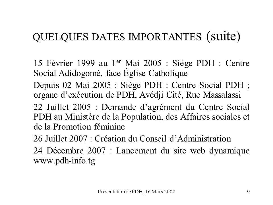 Présentation de PDH, 16 Mars 20089 QUELQUES DATES IMPORTANTES (suite) 15 Février 1999 au 1 er Mai 2005 : Siège PDH : Centre Social Adidogomé, face Égl
