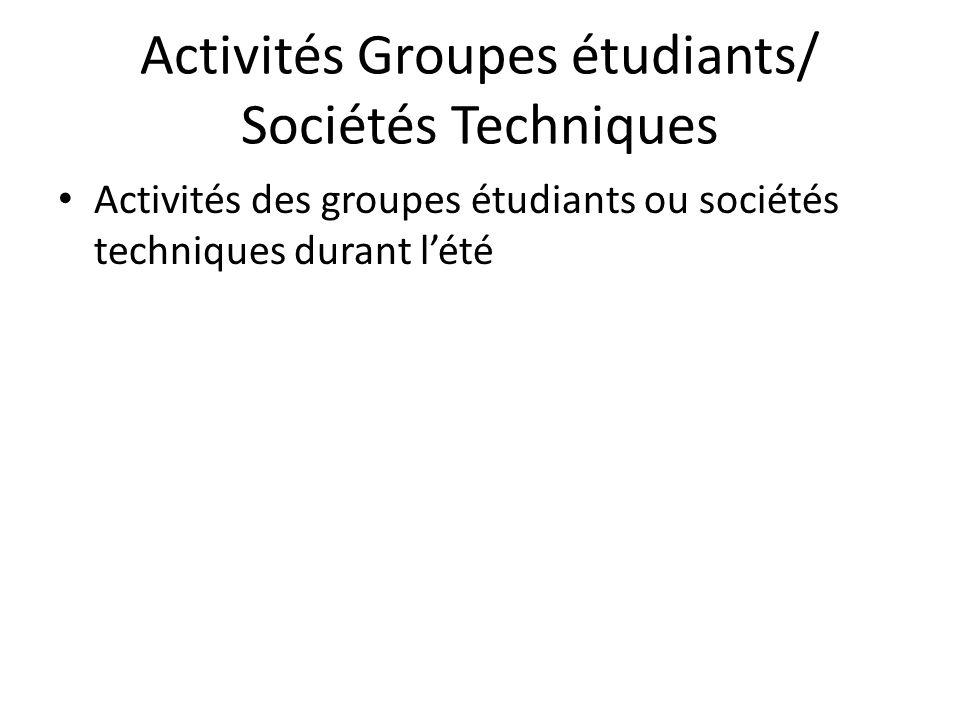 Activités Groupes étudiants/ Sociétés Techniques Activités des groupes étudiants ou sociétés techniques durant lété