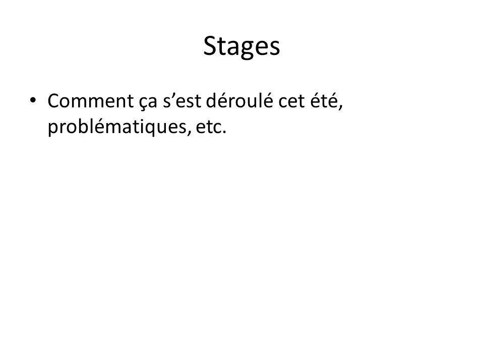 Stages Comment ça sest déroulé cet été, problématiques, etc.