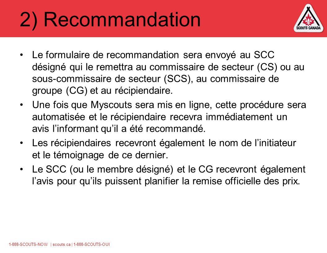 2) Recommandation Le formulaire de recommandation sera envoyé au SCC désigné qui le remettra au commissaire de secteur (CS) ou au sous-commissaire de secteur (SCS), au commissaire de groupe (CG) et au récipiendaire.