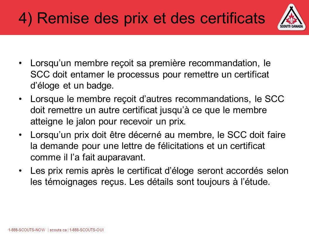 1-888-SCOUTS-NOW | scouts.ca | 1-888-SCOUTS-OUI 4) Remise des prix et des certificats Lorsquun membre reçoit sa première recommandation, le SCC doit entamer le processus pour remettre un certificat déloge et un badge.