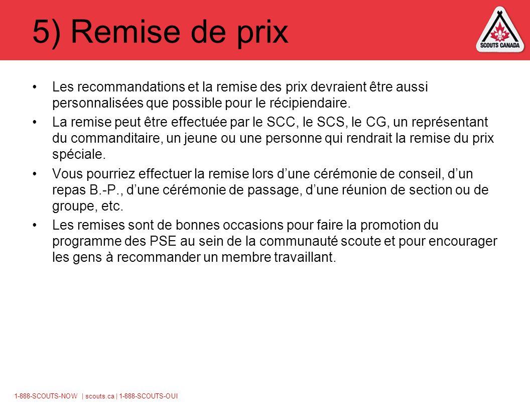 1-888-SCOUTS-NOW | scouts.ca | 1-888-SCOUTS-OUI 5) Remise de prix Les recommandations et la remise des prix devraient être aussi personnalisées que possible pour le récipiendaire.