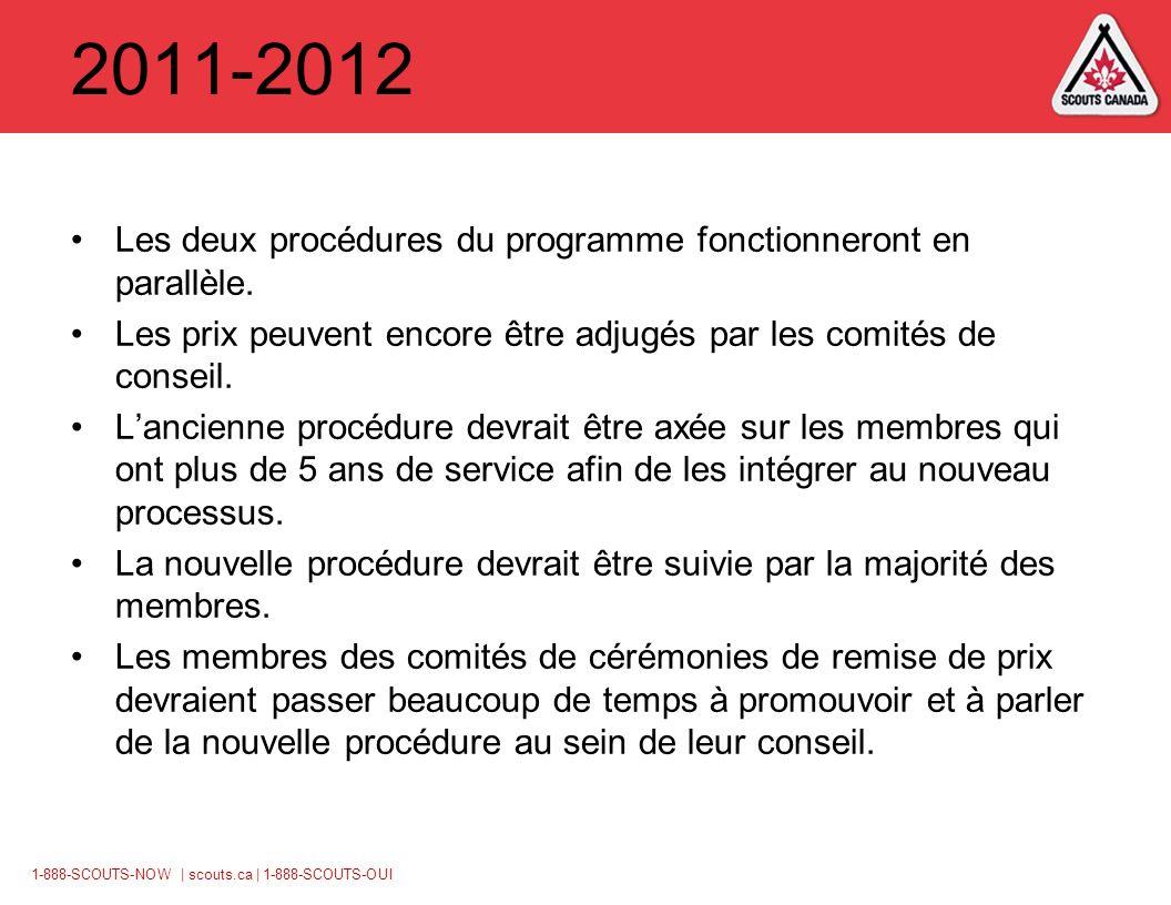 1-888-SCOUTS-NOW | scouts.ca | 1-888-SCOUTS-OUI 2011-2012 Les deux procédures du programme fonctionneront en parallèle.