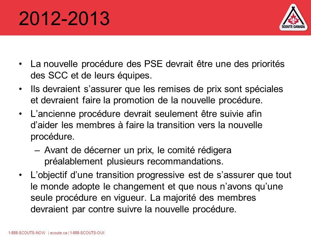 1-888-SCOUTS-NOW | scouts.ca | 1-888-SCOUTS-OUI 2012-2013 La nouvelle procédure des PSE devrait être une des priorités des SCC et de leurs équipes.