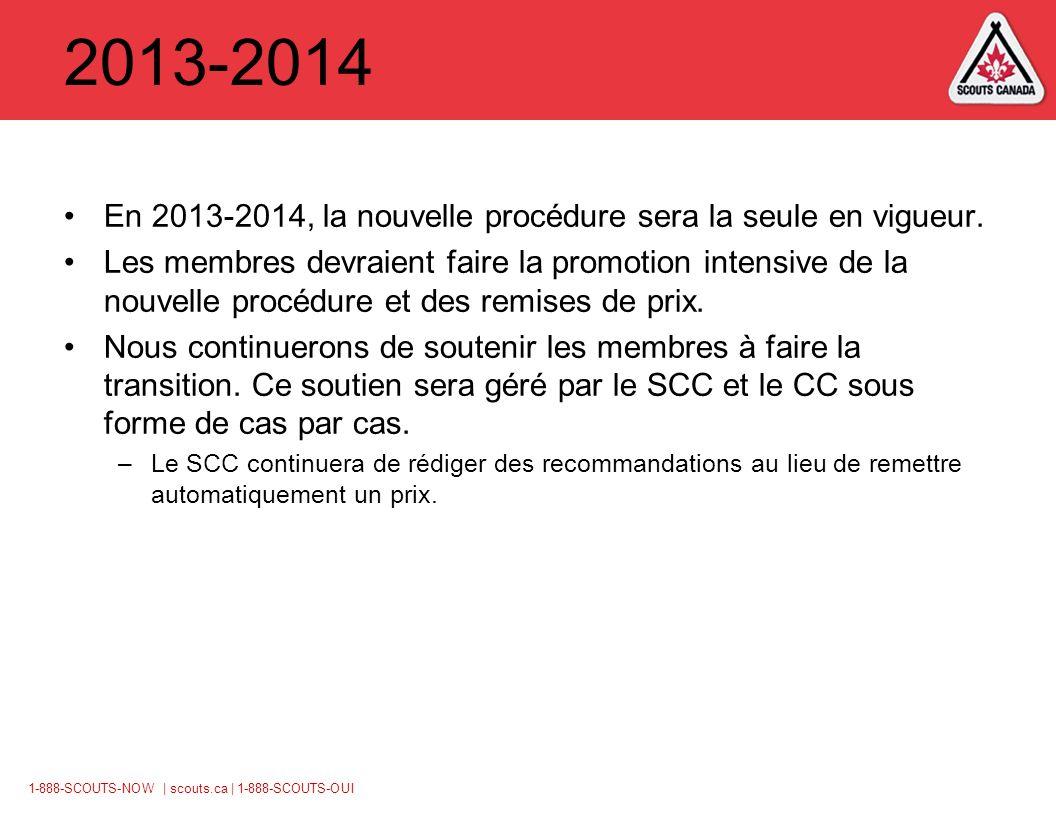 1-888-SCOUTS-NOW | scouts.ca | 1-888-SCOUTS-OUI 2013-2014 En 2013-2014, la nouvelle procédure sera la seule en vigueur.