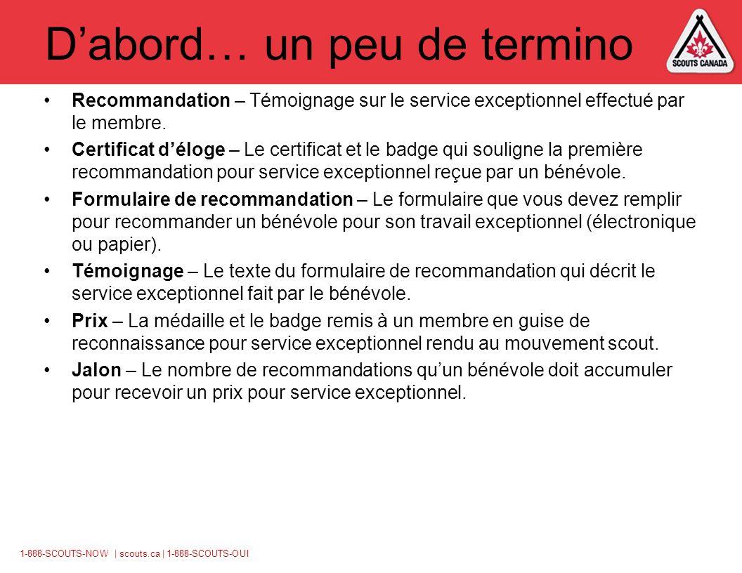 1-888-SCOUTS-NOW | scouts.ca | 1-888-SCOUTS-OUI Dabord… un peu de termino Recommandation – Témoignage sur le service exceptionnel effectué par le membre.