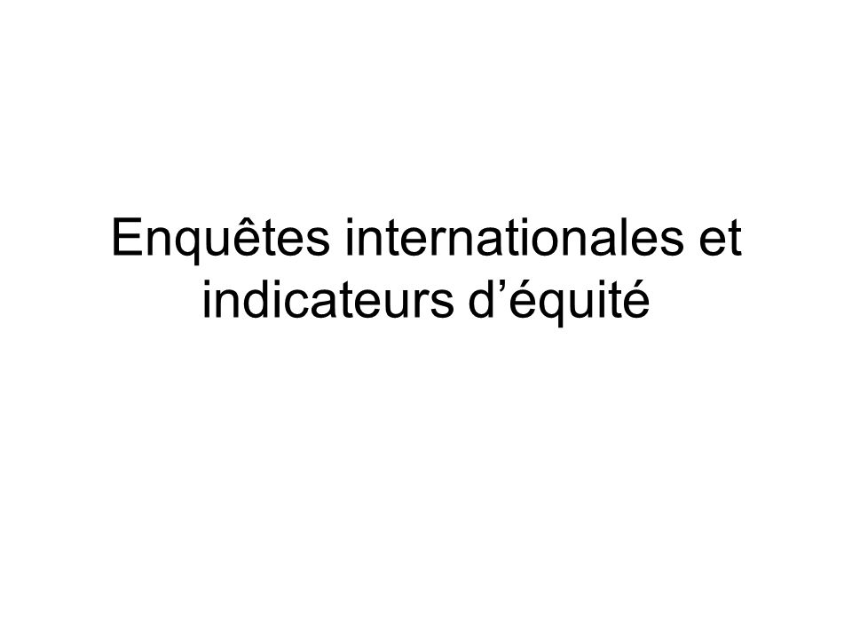 Enquêtes internationales et indicateurs déquité