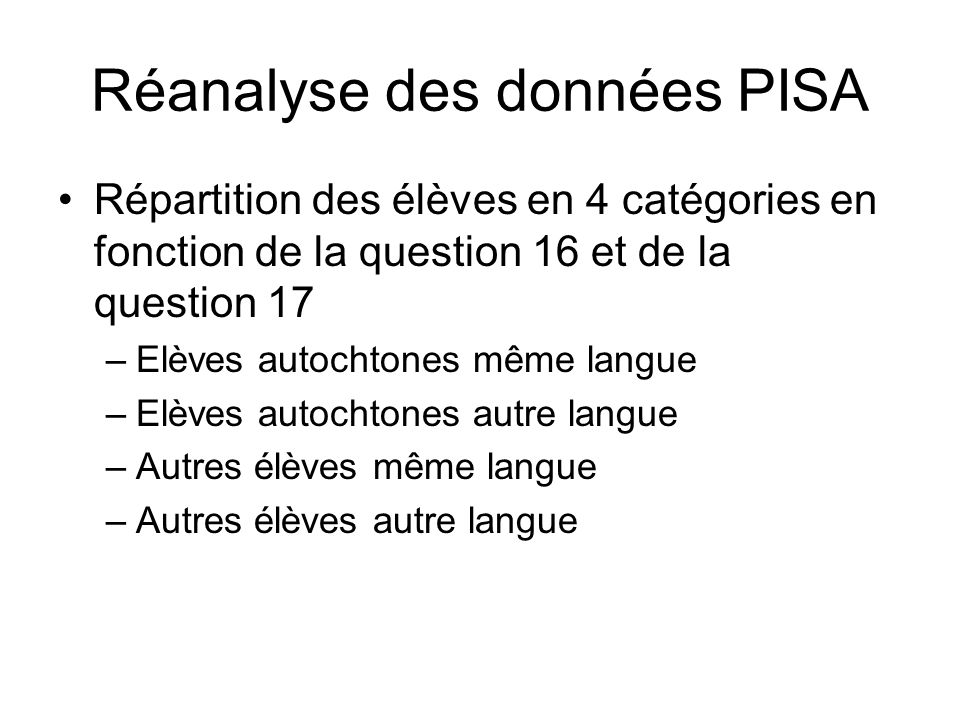 Réanalyse des données PISA Répartition des élèves en 4 catégories en fonction de la question 16 et de la question 17 –Elèves autochtones même langue –