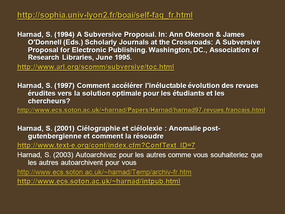 http://sophia.univ-lyon2.fr/boai/self-faq_fr.html Harnad, S. (1994) A Subversive Proposal. In: Ann Okerson & James O'Donnell (Eds.) Scholarly Journals