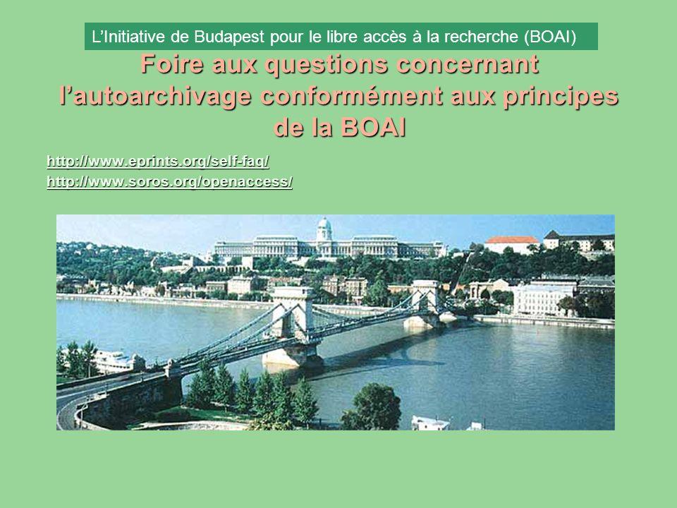 Foire aux questions concernant lautoarchivage conformément aux principes de la BOAI http://www.eprints.org/self-faq/ http://www.soros.org/openaccess / http://www.soros.org/openaccess / LInitiative de Budapest pour le libre accès à la recherche (BOAI)