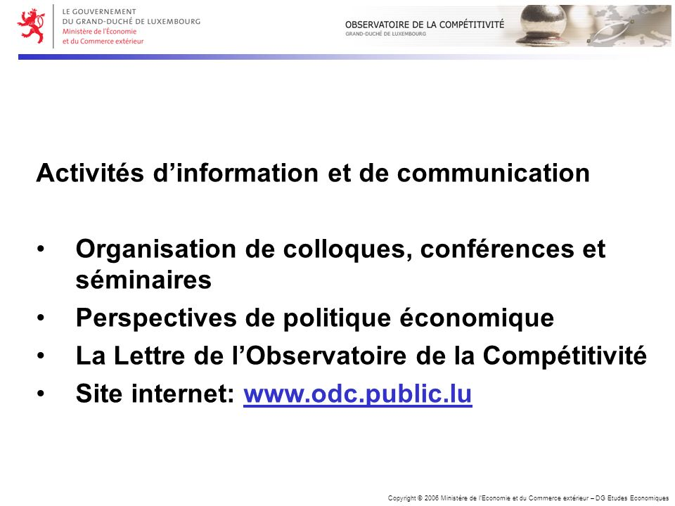 Copyright © 2006 Ministère de lEconomie et du Commerce extérieur – DG Etudes Economiques Activités dinformation et de communication Organisation de co