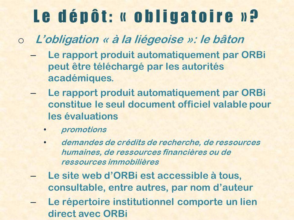 Le dépôt: « obligatoire »? o Lobligation « à la liégeoise »: le bâton – Le rapport produit automatiquement par ORBi peut être téléchargé par les autor