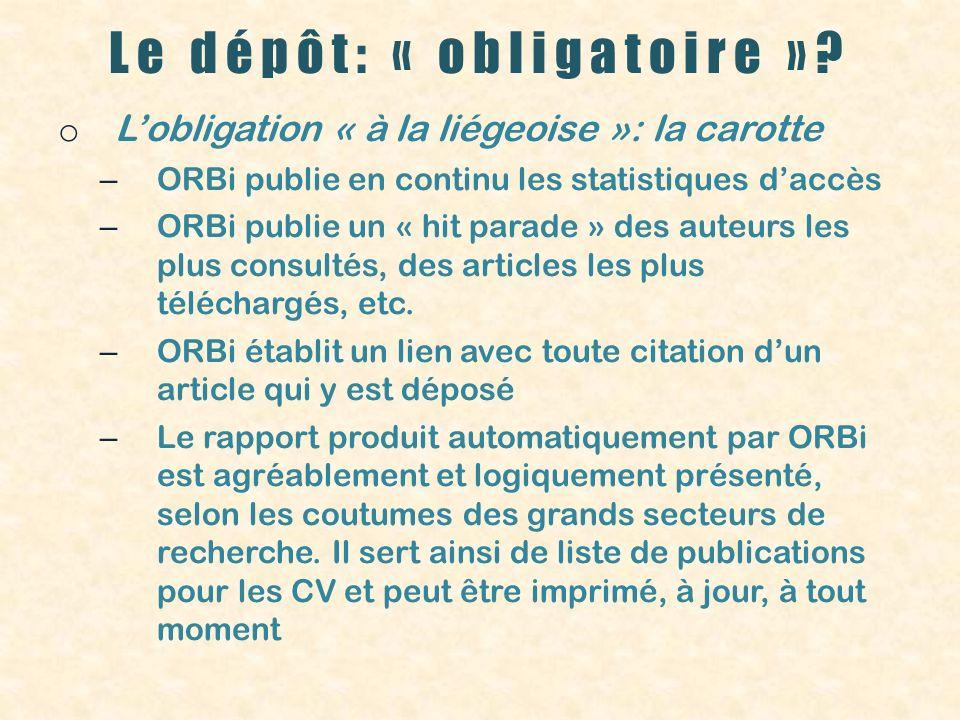 Le dépôt: « obligatoire »? o Lobligation « à la liégeoise »: la carotte – ORBi publie en continu les statistiques daccès – ORBi publie un « hit parade
