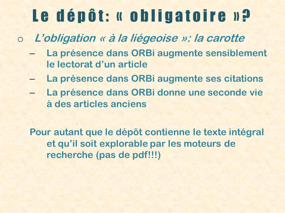 Le dépôt: « obligatoire »? o Lobligation « à la liégeoise »: la carotte – La présence dans ORBi augmente sensiblement le lectorat dun article – La pré