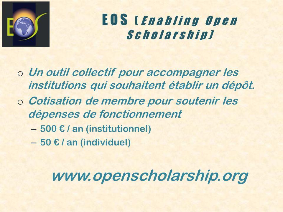 EOS (Enabling Open Scholarship) o Un outil collectif pour accompagner les institutions qui souhaitent établir un dépôt. o Cotisation de membre pour so