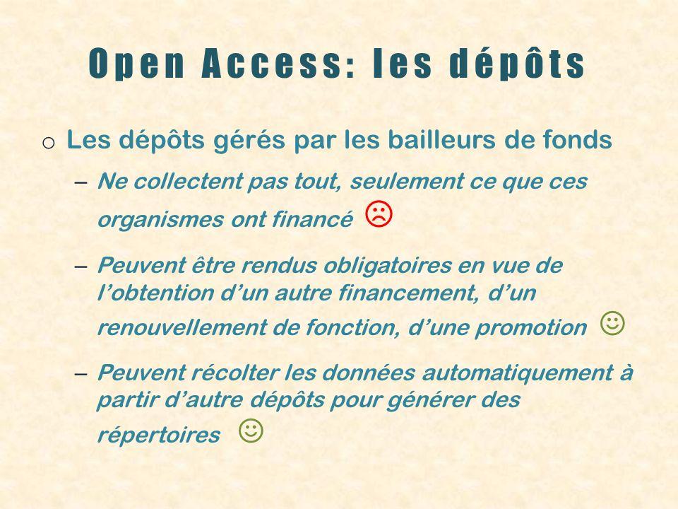 Open Access: les dépôts o Les dépôts institutionnels (DI) – Récoltent tout – Peuvent être rendus pratiquement obligatoires par divers incitants – Fournissent automatiquement des répertoires – Peuvent récolter automatiquement des données dautres dépôts ou de dépôts sub-institutionnels
