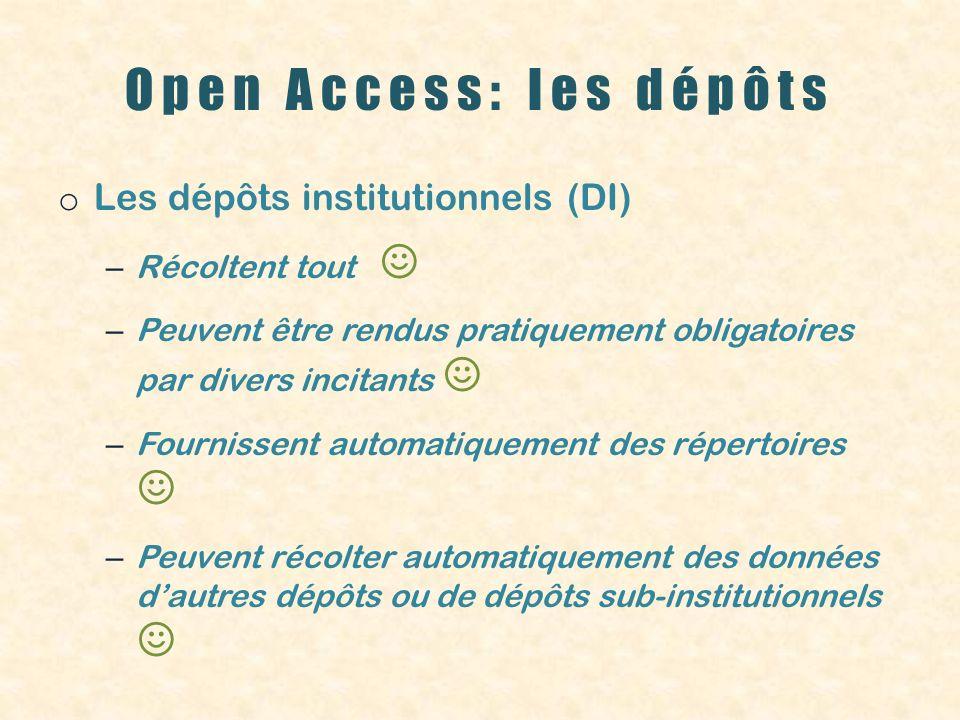 Open Access: les dépôts o Les dépôts institutionnels (DI) o Constituent des collections numérisées o Doivent être interopérables o Sinsèrent dans un réseau mondial o Créent une base de données globale de toute la recherche en accès libre o Sont explorables par les moteurs de recherche o Sont actuellement plus de 2.000 mais peu sont en texte intégral > incomplets