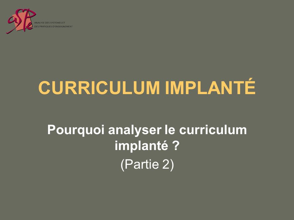 CURRICULUM IMPLANTÉ Pourquoi analyser le curriculum implanté ? (Partie 2)