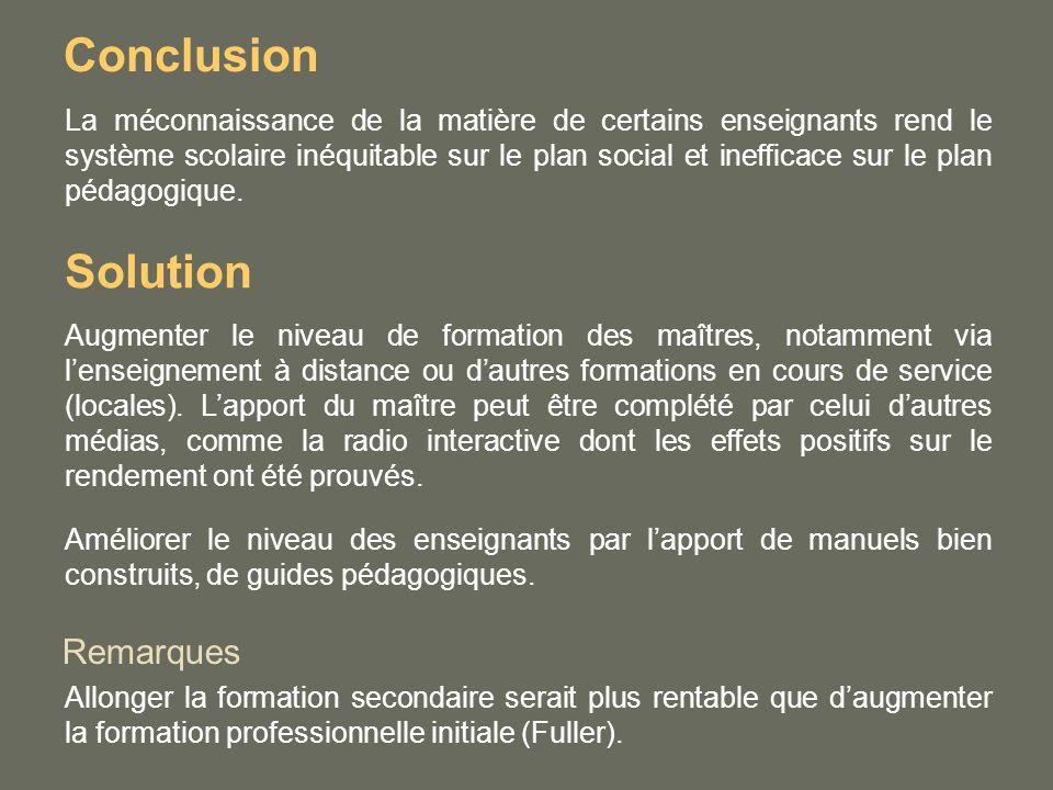 Conclusion La méconnaissance de la matière de certains enseignants rend le système scolaire inéquitable sur le plan social et inefficace sur le plan pédagogique.