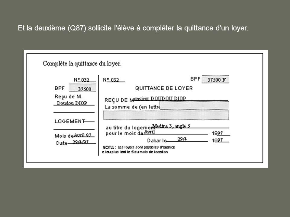 Et la deuxième (Q87) sollicite lélève à compléter la quittance dun loyer.
