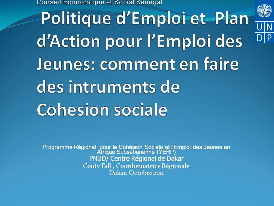 Programme Régional pour la Cohésion Sociale et lEmploi des Jeunes en Afrique Subsaharienne (YERP) PNUD/ Centre Régional de Dakar Couty Fall, Coordonna