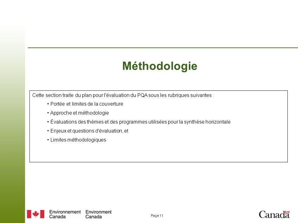 Page 11 Méthodologie Cette section traite du plan pour l évaluation du PQA sous les rubriques suivantes : Portée et limites de la couverture Approche et méthodologie Évaluations des thèmes et des programmes utilisées pour la synthèse horizontale Enjeux et questions d évaluation, et Limites méthodologiques