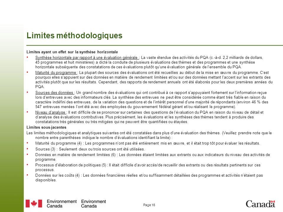 Page 16 Limites méthodologiques Limites ayant un effet sur la synthèse horizontale Synthèse horizontale par rapport à une évaluation générale : La vaste étendue des activités du PQA (c.-à-d.