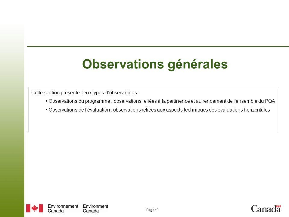 Page 40 Observations générales Cette section présente deux types dobservations : Observations du programme : observations reliées à la pertinence et au rendement de l ensemble du PQA Observations de l évaluation : observations reliées aux aspects techniques des évaluations horizontales