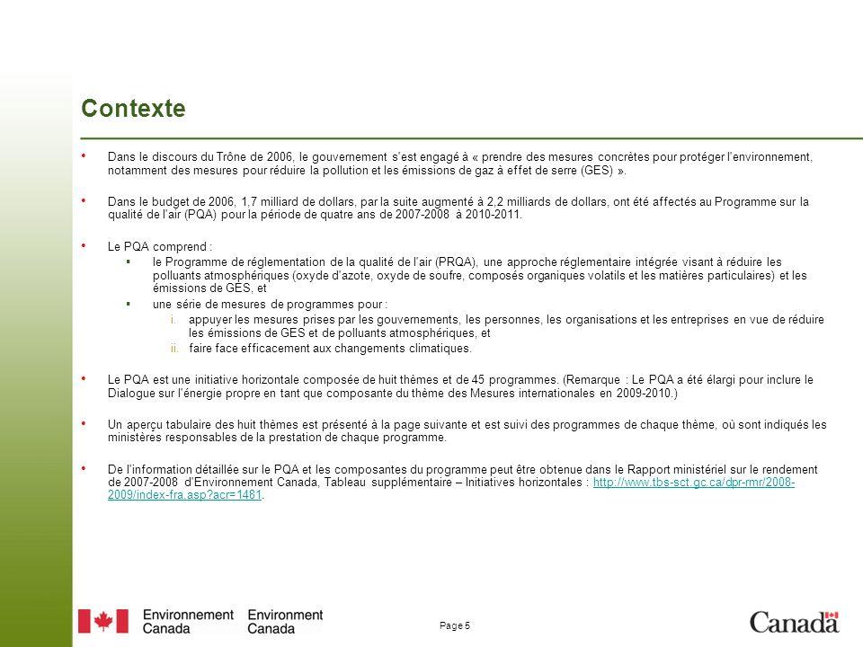 Page 5 Contexte Dans le discours du Trône de 2006, le gouvernement s est engagé à « prendre des mesures concrètes pour protéger l environnement, notamment des mesures pour réduire la pollution et les émissions de gaz à effet de serre (GES) ».