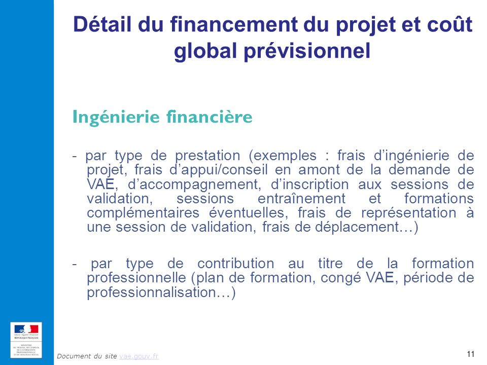 Document du site vae.gouv.frvae.gouv.fr Détail du financement du projet et coût global prévisionnel 11 Ingénierie financière - par type de prestation