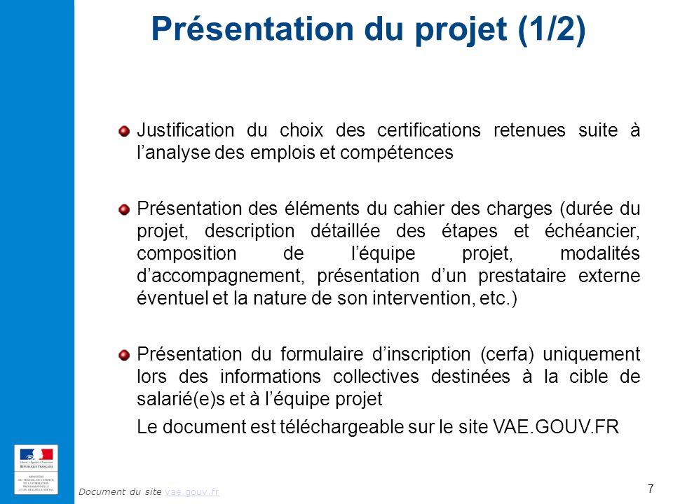 Document du site vae.gouv.frvae.gouv.fr Présentation du projet (1/2) Justification du choix des certifications retenues suite à lanalyse des emplois e