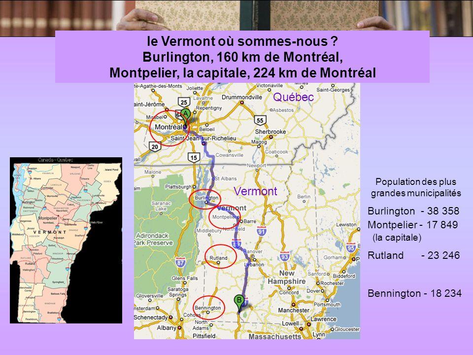 Québec Vermont Population des plus grandes municipalités Burlington - 38 358 Montpelier - 17 849 (la capitale) Rutland - 23 246 Bennington - 18 234 le Vermont où sommes-nous .