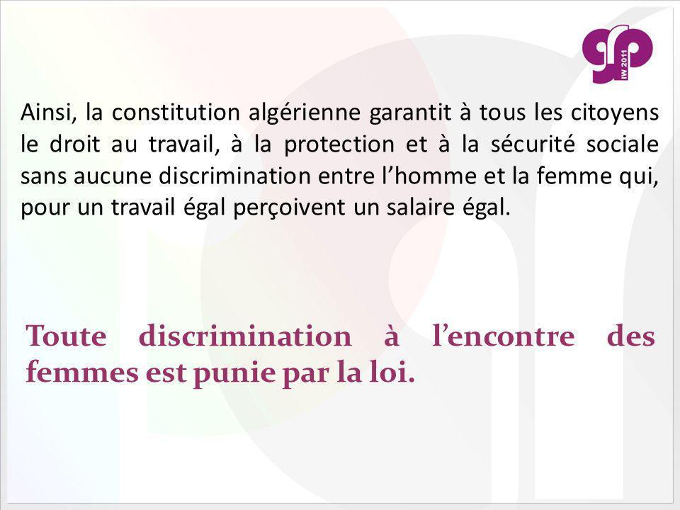 Ainsi, la constitution algérienne garantit à tous les citoyens le droit au travail, à la protection et à la sécurité sociale sans aucune discrimination entre lhomme et la femme qui, pour un travail égal perçoivent un salaire égal.