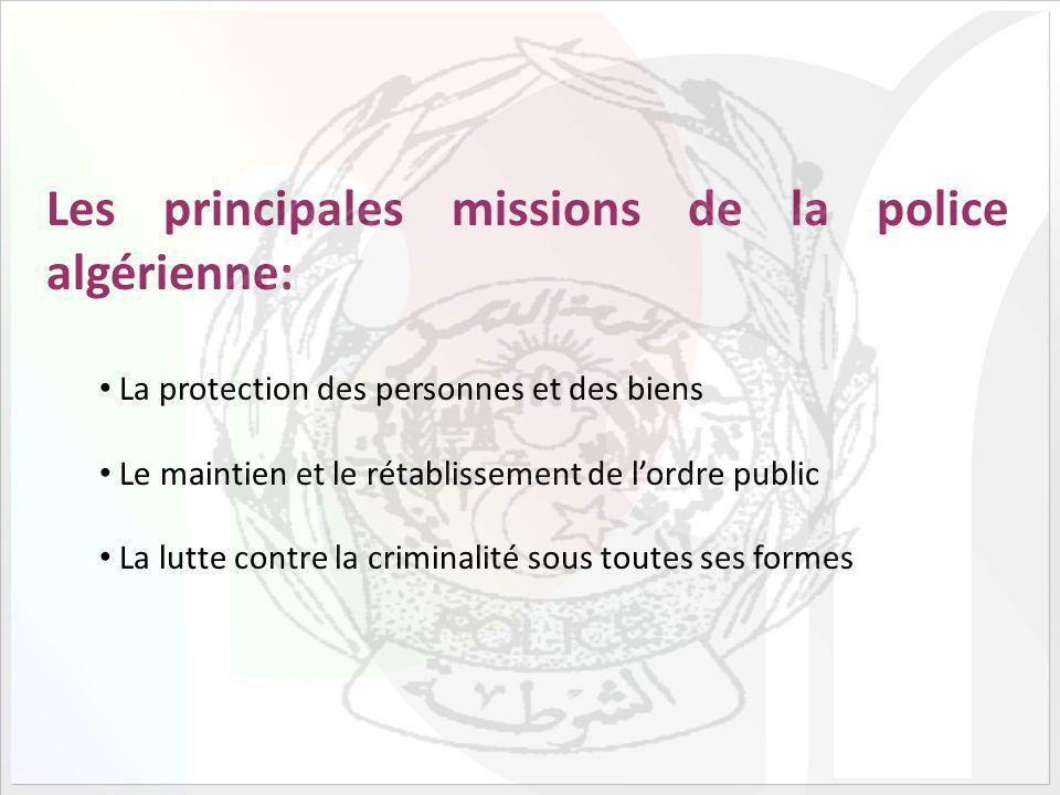 Les principales missions de la police algérienne: La protection des personnes et des biens Le maintien et le rétablissement de lordre public La lutte contre la criminalité sous toutes ses formes