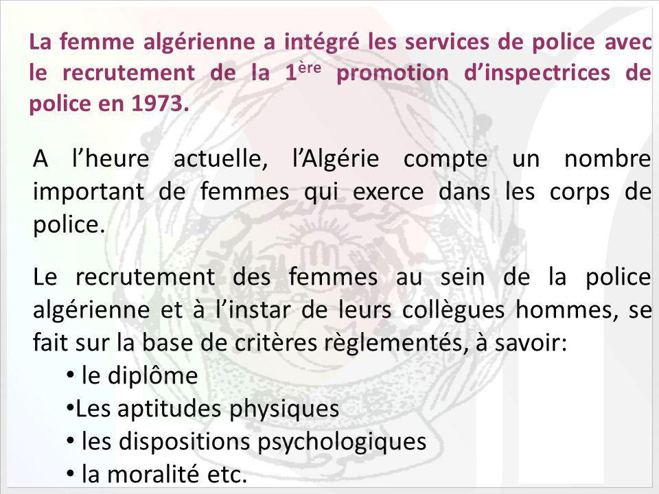 La femme algérienne a intégré les services de police avec le recrutement de la 1 ère promotion dinspectrices de police en 1973.