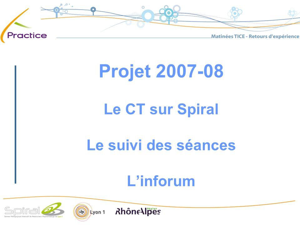 Projet 2007-08 Le CT sur Spiral Le suivi des séances Linforum