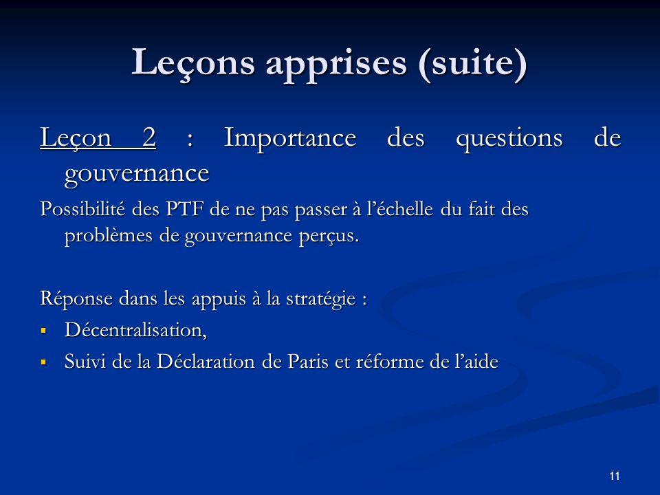 11 Leçons apprises (suite) Leçon 2 : Importance des questions de gouvernance Possibilité des PTF de ne pas passer à léchelle du fait des problèmes de