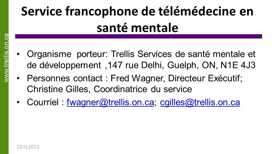 Service francophone de télémédecine en santé mentale Organisme porteur: Trellis Services de santé mentale et de développement,147 rue Delhi, Guelph, O