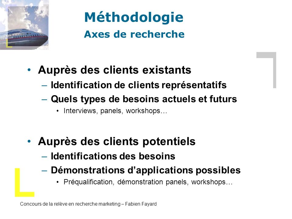 Concours de la relève en recherche marketing – Fabien Fayard Méthodologie Axes de recherche Auprès des clients existants –Identification de clients re