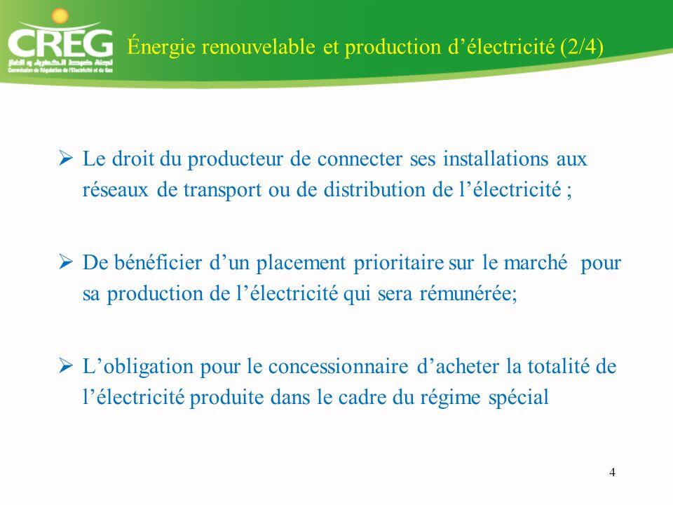 4 Énergie renouvelable et production délectricité (2/4) Le droit du producteur de connecter ses installations aux réseaux de transport ou de distribution de lélectricité ; De bénéficier dun placement prioritaire sur le marché pour sa production de lélectricité qui sera rémunérée; Lobligation pour le concessionnaire dacheter la totalité de lélectricité produite dans le cadre du régime spécial