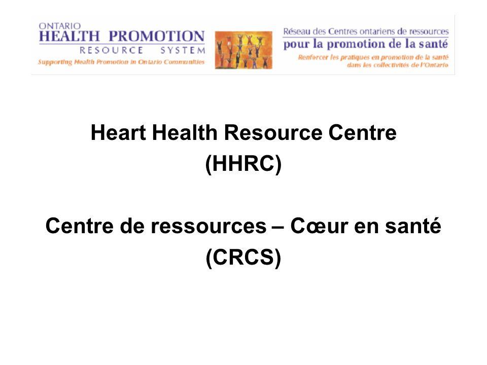 Heart Health Resource Centre (HHRC) Centre de ressources – Cœur en santé (CRCS)