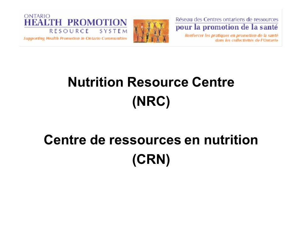 Nutrition Resource Centre (NRC) Centre de ressources en nutrition (CRN)