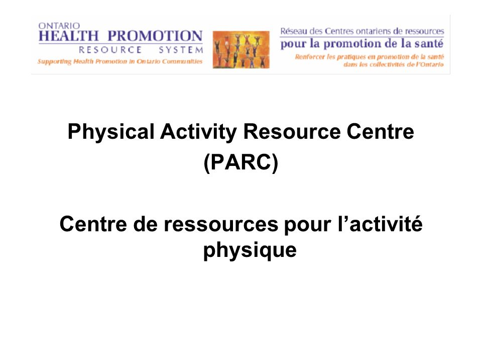 Physical Activity Resource Centre (PARC) Centre de ressources pour lactivité physique