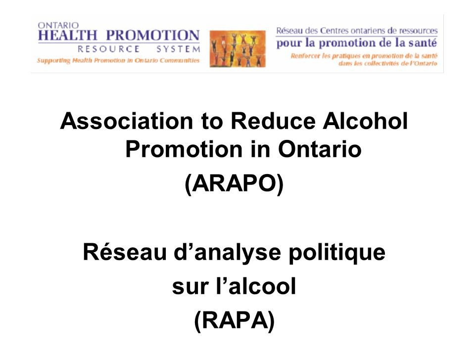 Association to Reduce Alcohol Promotion in Ontario (ARAPO) Réseau danalyse politique sur lalcool (RAPA)