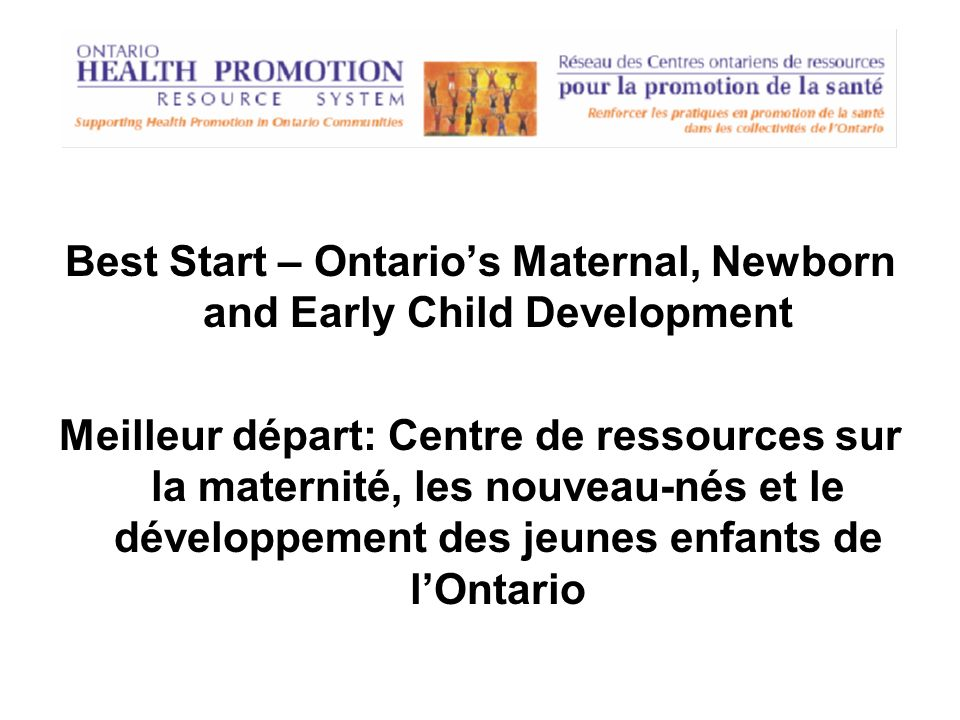 Best Start – Ontarios Maternal, Newborn and Early Child Development Meilleur départ: Centre de ressources sur la maternité, les nouveau-nés et le déve